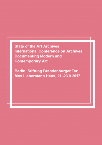 State of the Art Archives. International Conference on Archives Documenting Modern and Contemporary Art